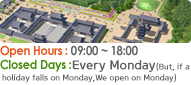 open hours : 09:00 ~ 18:00, Closed Days : Monday each week